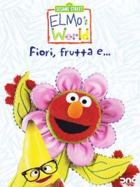 Elmo's world. Fiori, Frutta E...