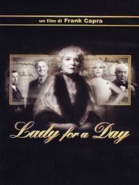 Lady for a day [Videoregistrazione] / un film di Frank Capra ; sceneggiatura [di] Robert Riskin ; da un racconto di Damon Runyon ; musica [di] Howard Jackson