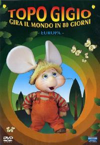 Topo Gigio gira il mondo in 80 giorni [DVD] : Europa / Maria Perego ; la voce di Topo Gigio è di Peppino Mazzullo