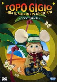 Topo Gigio gira il mondo in 80 giorni [DVD] : continenti / Maria Perego ; la voce di Topo Gigio è di Peppino Mazzullo