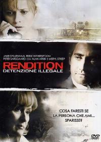 Rendition [Videoregistrazione] : detenzione illegale / directed by Gavin Hood ; written by Kelley Sane ; music by Paul Hepker and Mark Kilian