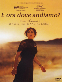 E ora dove andiamo? / directed by Nadine Labaki ; screenplay and dialogues Nadine Labaki, Jihad   Hojeily, Rodney al Haddad ; original score Khaled Mouzanar