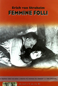 Femmine folli [DVD] / regia Erich von Stroheim ; sceneggiatura Erich von Stroheim