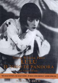 Lulu [DVD] : il vaso di Pandora / regia di Georg Wilhelm Pabst ; sceneggiatura di Laszlo Wajda, dai drammi Erdgeist e Die buchse der Pandora di Frank Wedekind