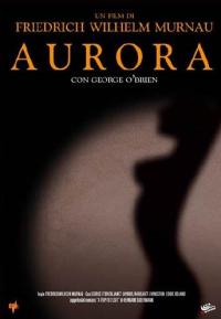 Aurora [DVD] / Friedrich Wilhelm Murnau ; sceneggiatura Carl Mayer, F.W. Murnau ; dal racconto Die Reise nach Tilsit di Hermann Sudermann ; musica Hugo Riesenfeld