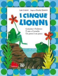 I cinque Lionni [DVD] : Guizzino, Federico, E' mio, Cornelio, Un pesce è un pesce / Leo Lionni ; regia di Giulio Gianini