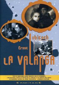 La valanga / regia Ernst Lubitsch ; sceneggiatura Hanns Kraly dal romanzo Der konig der Bernina di Jabob C. Beer