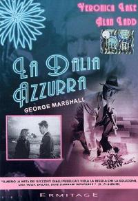 La dalia azzurra [DVD] / regia George Marshall ; sceneggiatura Raymond Chandler ; musiche Victor Young