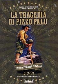La tragedia di Pizzo Palù / regia George Wilhelm Pabst, Arnold Fanck ; sceneggiatura Arnold Fanck, Ladislaus Vajda