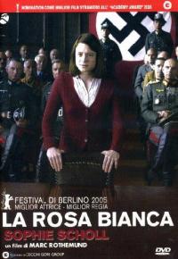 La rosa bianca [DVD] : Sophie Scholl / [con]  Julia Jentsch ... [et al.] ; regia Marc Rothemund