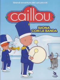 Caillou [DVD]. Suona con la banda / autori Helene Despeteaux, Christine L'Heureux
