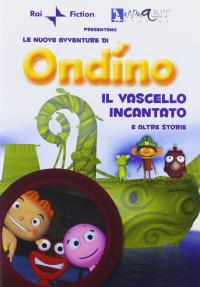 Le nuove avventure di Ondino [DVD]. Il vascello incantato e altre storie