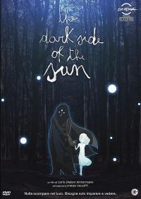 The dark side of the sun [Videoregistrazione] / un film di Carlo Shalom Hintermann ; animazione di Lorenzo Ceccotti