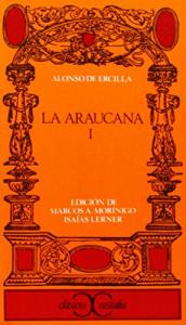 La araucana / Alonso de Ercilla ; edición, introducción y notas de Marcos A. Morínigo e Isaías Lerner. 1