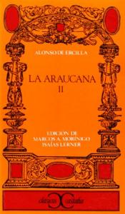 La araucana / Alonso de Ercilla ; edición, introducción y notas de Marcos A. Morínigo e Isaías Lerner. 2