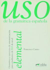 Uso de la gramática española: elemental / Francisca Castro