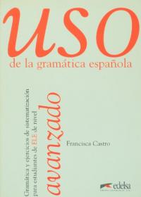 Uso de la gramática española: avanzado / Francisca Castro