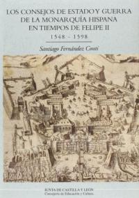 Los consejos de estado y guerra de la monarquia hispana en tiempos de Felipe 2. (1548-1598)
