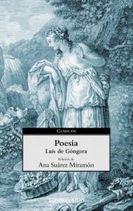 Poesìa / Luis de Gòngora ; editiòn de Ana Suàrez Miramòn