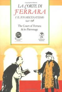 La corte di Ferrara e il suo mecenatismo, 1441-1598