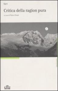 Critica della ragion pura / Immanuel Kant ; a cura di Pietro Chiodi