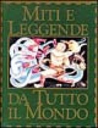 Miti e leggende di tutto il mondo
