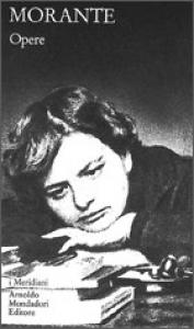 Opere / Elsa Morante ; a cura di Carlo Cecchi e Cesare Garboli. Opere 2 / Elsa Morante