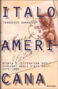 Italoamericana : storia e letteratura degli italiani negli Stati Uniti / [a cura di] Francesco Durante. 1: 1776-1880