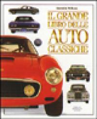 Il grande libro delle auto classiche