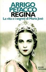 Regina : la vita e i segreti di Maria José / Arrigo Petacco