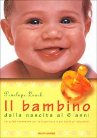 Il bambino dalla nascita ai 6 sei anni / Penelope Leach