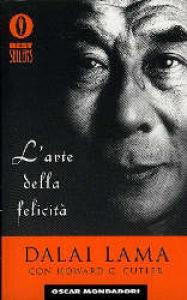 L' arte della felicità / Dalai Lama con Howard C. Cutler ; traduzione di Laura Serra