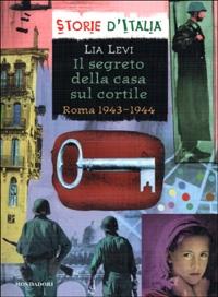 Il segreto della casa sul cortile : Roma 1943-1944 / Lia Levi
