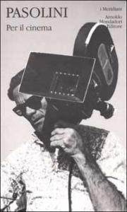 Per il cinema / Pier Paolo Pasolini ; a cura di Walter Siti e Franco Zabagli ; con due scritti di Bernardo Bertolucci e Mario Martone ; e un saggio introduttivo di Vincenzo Cerami