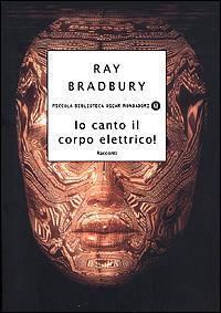Io canto il corpo elettrico : racconti / Ray Bradbury ; traduzione di Grazia Maria Griffini