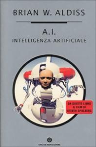 A.I. Intelligenza Artificiale / Brian W. Aldiss ; traduzione di Riccardo Valla