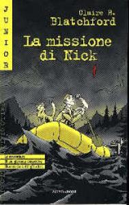 La missione di Nick / Claire H. Blatchford ; traduzione di Daniele Doglioli