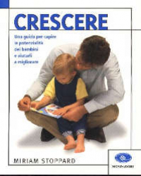 Crescere: una guida per capire le potenzialità dei bambini e aiutarli a migliorare / Miriam Stoppard.