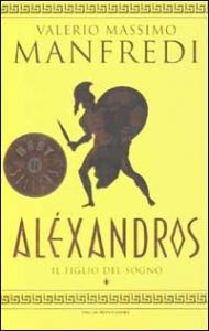 Aléxandros / Valerio Massimo Manfredi. Il figlio del sogno