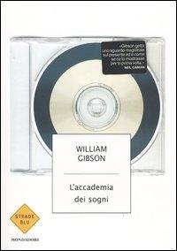 L' accademia dei sogni / William Gibson ; traduzione di Daniele Brolli