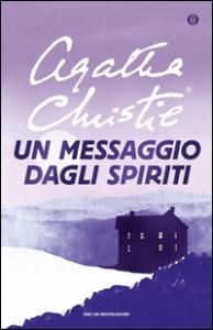 Un messaggio dagli spiriti / Agatha Christie ; traduzione di Grazia Griffini ; postfazione di Alex R. Falzon