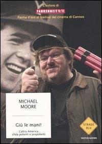 Giù le mani! [Multimediali] : l'altra America sfida potenti e prepotenti / Michael Moore. Giù le mani!