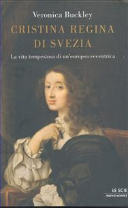 Cristina regina di Svezia : la vita tempestosa di un'europea eccentrica / Veronica Buckley