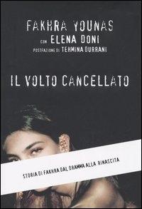 Il  volto cancellato : storia di Fakhra dal dramma alla rinascita / Fakhra Younas con Elena Doni ; postfazione di Tehmina Durrani