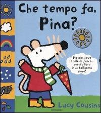 Che tempo fa, Pina? / Lucy Cousins ; testo italiano di Iva Tron