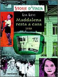 Maddalena resta a casa : 1938 / Lia Levi ; scheda storica di Luciano Tas