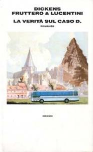 La  verità sul caso D. : romanzo / Charles Dickens [continuato da] Carlo Fruttero & Franco Lucentini