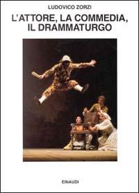 L' attore, la Commedia, il drammaturgo / Ludovico Zorzi