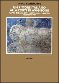 Un pittore italiano alla corte di Avignone: Matteo Giovannetti e la pittura in Provenza nel secolo 14.