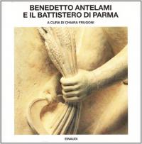 Benedetto Antelami e il Battistero di Parma